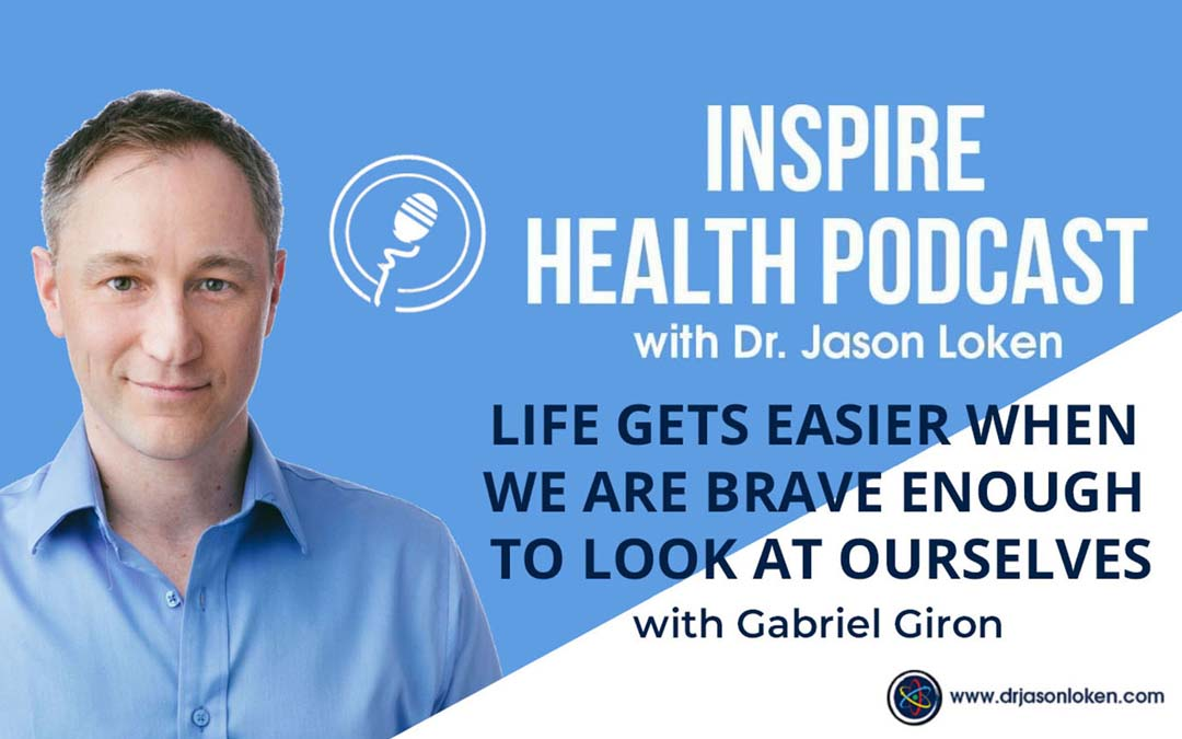 Episode 4: Life Gets Easier When We Are Brave Enough To Look At Ourselves with Gabriel Giron