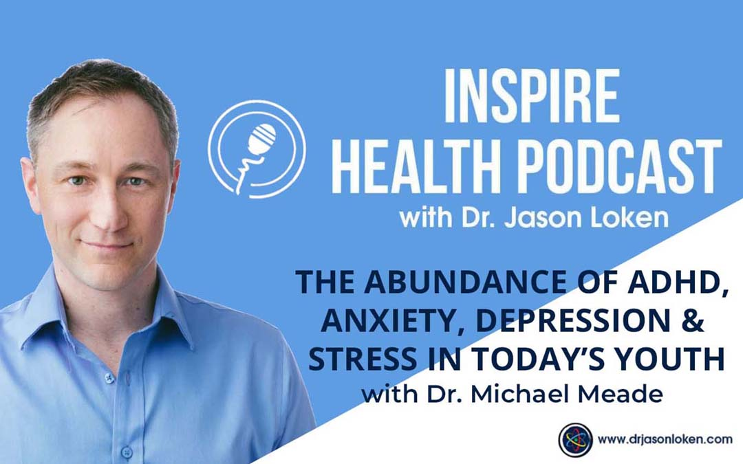 Episode 8: The Abundance Of ADHD, Anxiety, Depression & Stress In Today's Youth with Dr. Michael Meade
