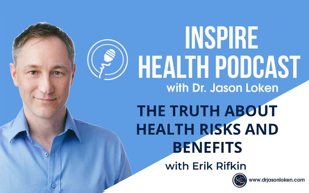 Episode 12: The Truth about Health Risks and Benefits with Erik Rifkin