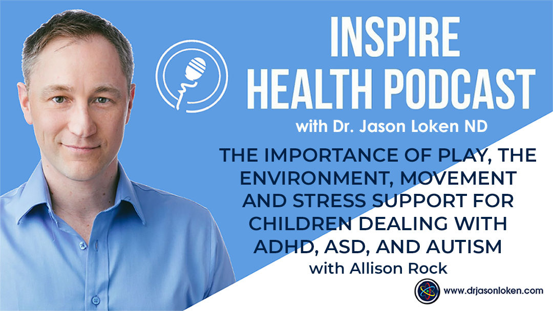Episode 9: The importance of play, the environment, movement and stress support for children dealing with ADHD, ASD, and Autism with Allison Rock
