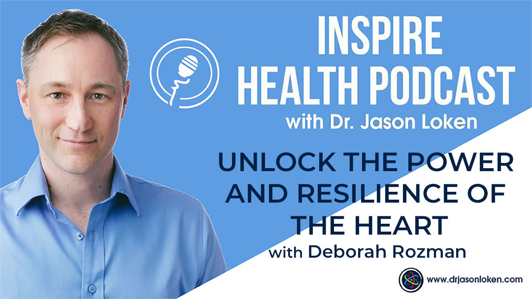 Episode 18: Unlock the Power and Resilience of the Heart with Deborah Rozman