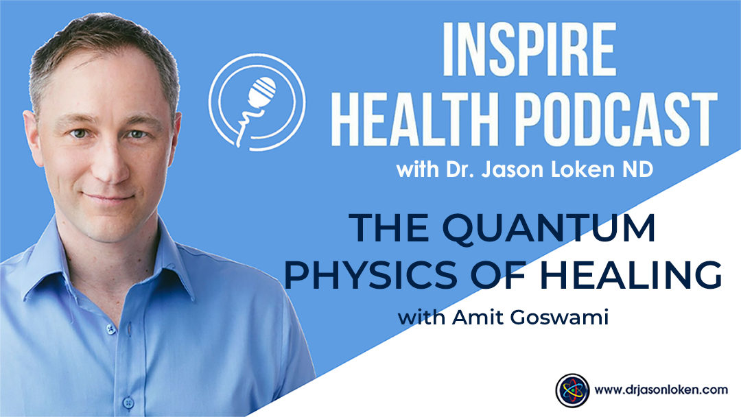 Episode 19: The Quantum Physics of Healing  with Amit Goswami Ph.D.
