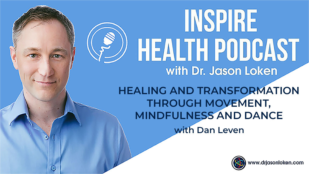 Episode 23: Healing and Transformation Through Movement, Mindfulness and Dance with Dan Leven