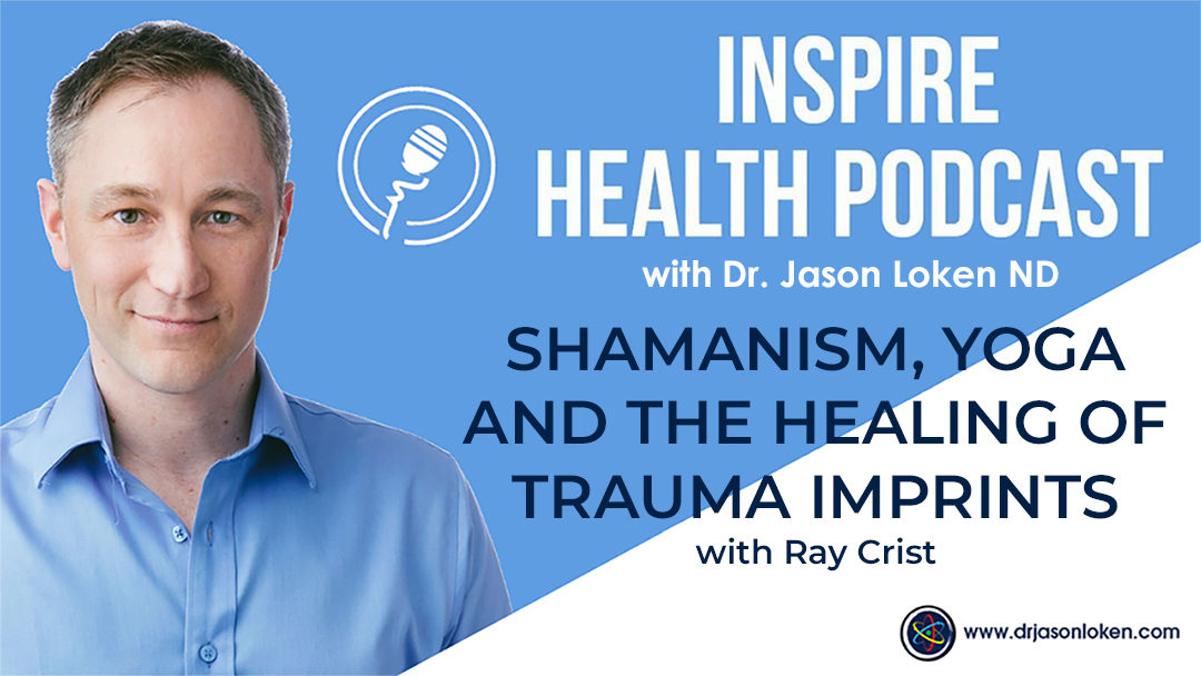 Episode 24: Shamanism, Yoga and the Healing of Trauma Imprints with Ray Crist