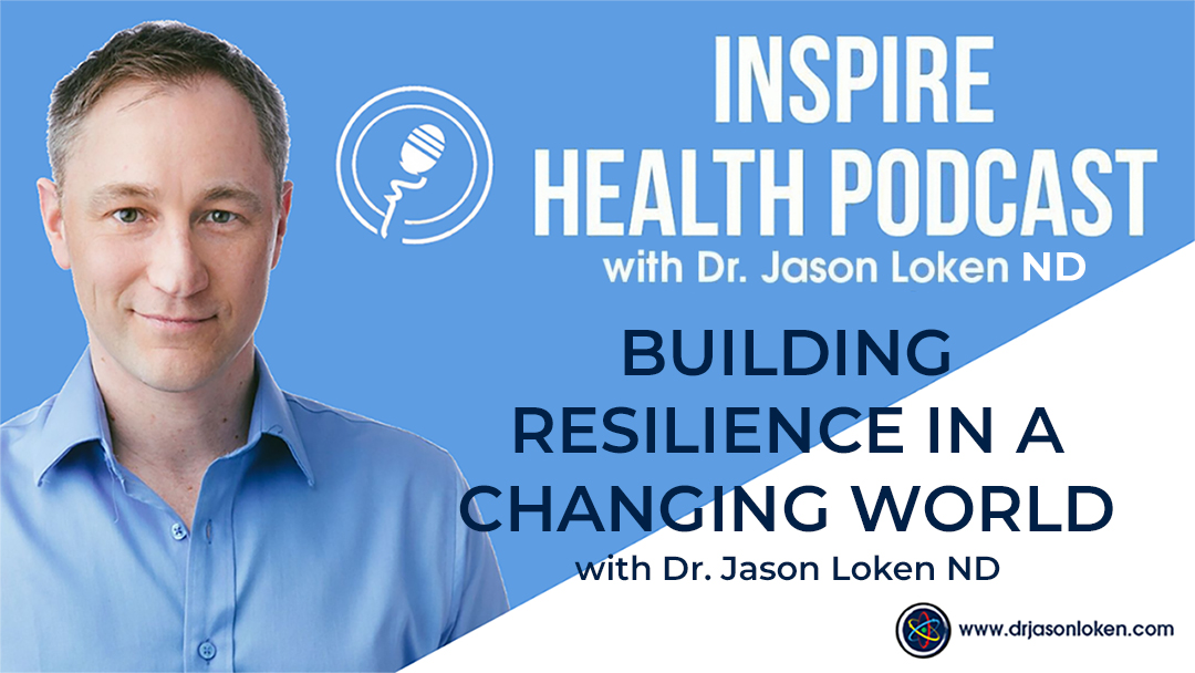 Episode 31: Building Resilience In A Changing World with Dr. Jason Loken ND