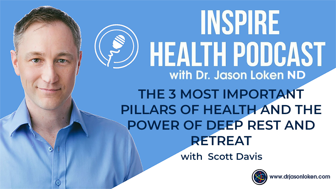 Episode 39: The 3 Most Important Pillars Of Health and The Power Of Deep Rest And Retreat with Scott Davis
