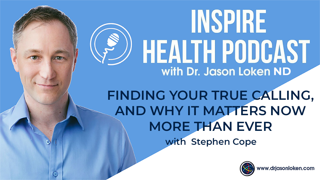 Episode 33: Finding Your True Calling, and Why it Matters Now More Than Ever with Stephen Cope