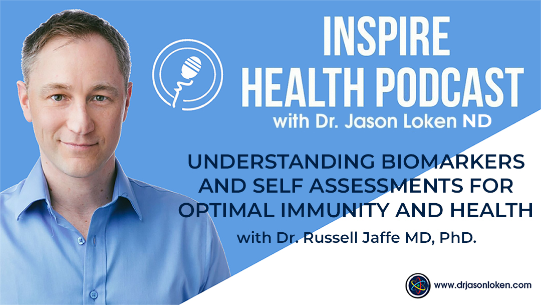 Episode 42: Understanding Biomarkers And Self Assessments For Optimal Immunity and Health With Dr Russell Jaffe MD, PhD.