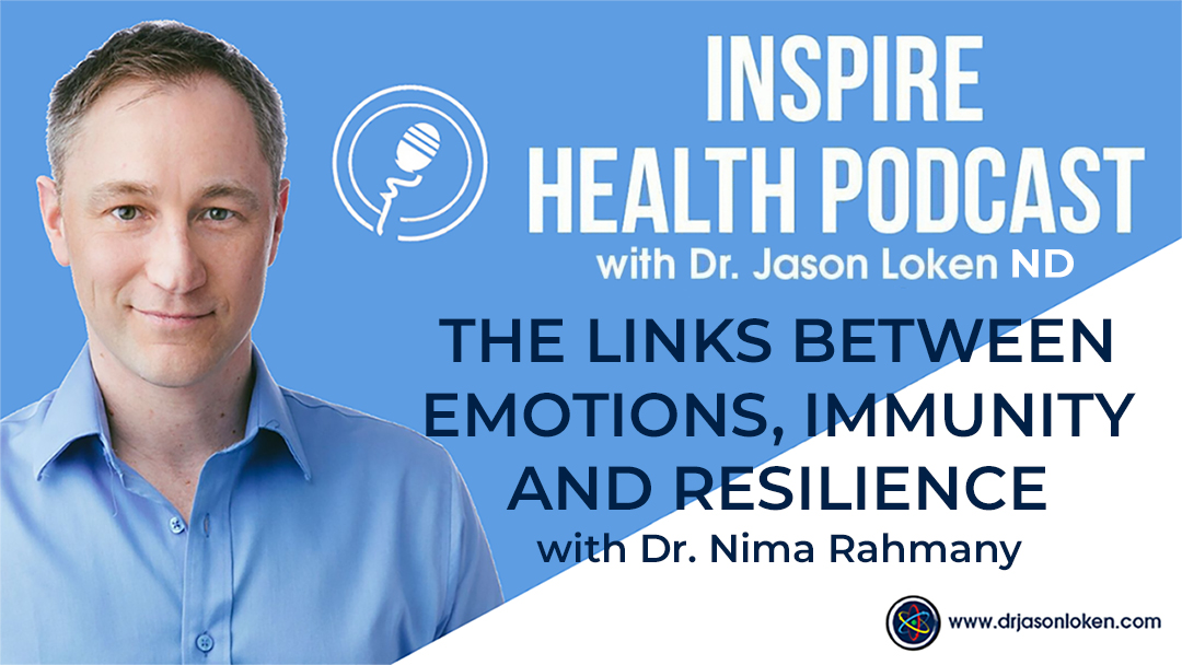 Episode 45: The Links Between Emotions, Immunity and Resilience with Dr. Nima Rahmany