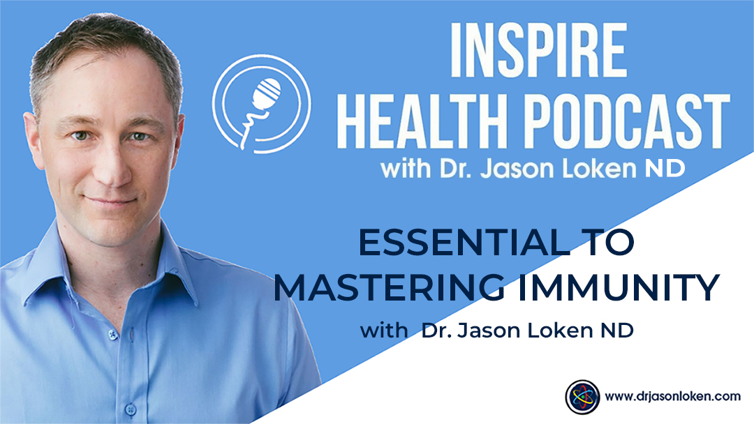 Episode 43: Essential To Mastering Immunity with Dr. Jason Loken ND