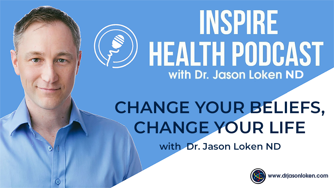 Episode 50: Change Your Beliefs, Change Your Life with Dr. Jason Loken ND