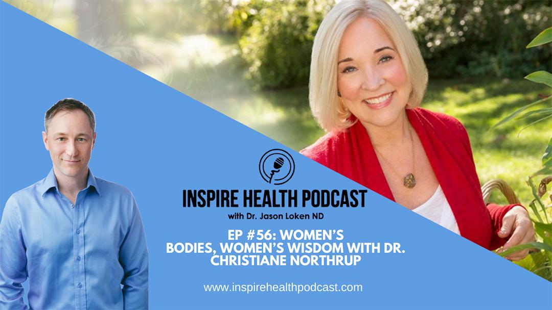 Episode 56: Women's Bodies, Women's Wisdom with Dr. Christiane Northrup