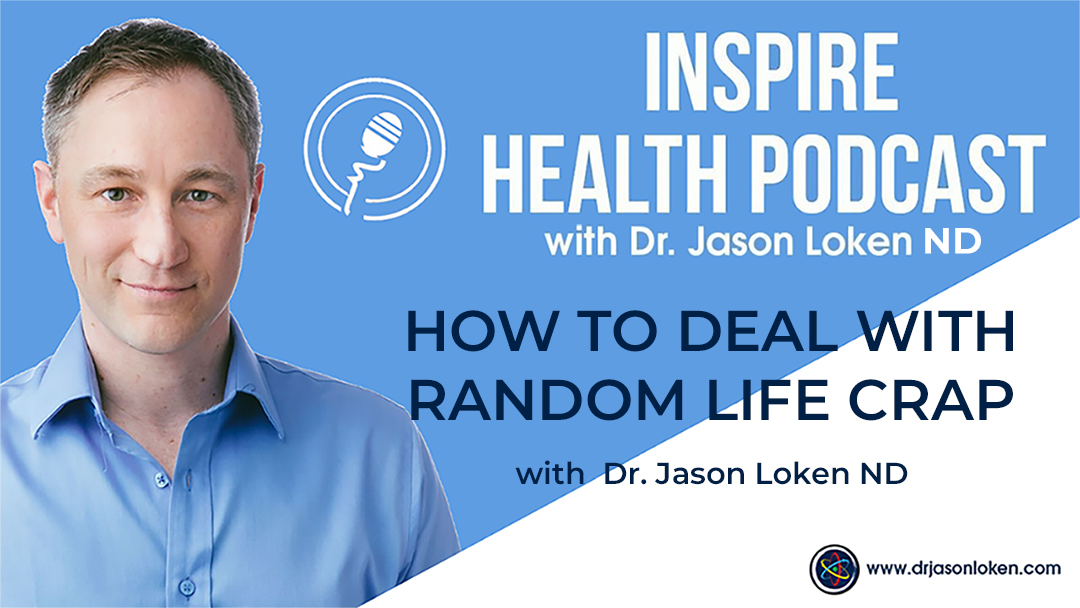Episode 63: How To Deal With Random Life Crap With Dr. Jason Loken ND