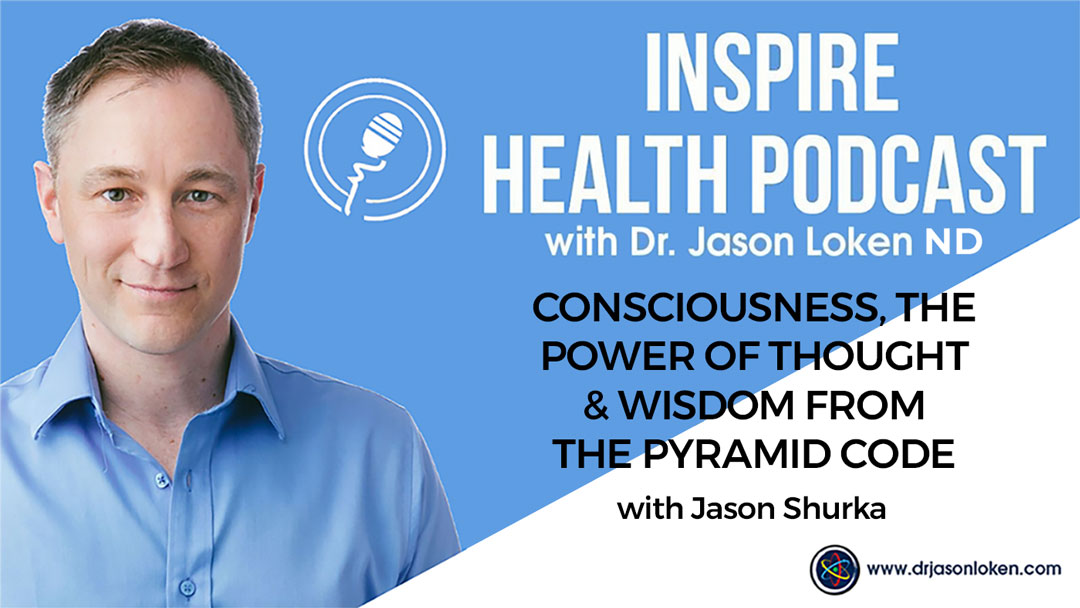 Episode 73: Consciousness, The Power Of Thought & Wisdom From the Pyramid Code With Jason Shurka