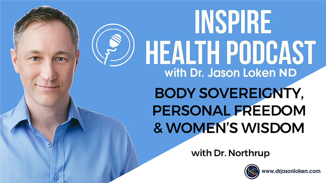 Episode 75: Body Sovereignty, Personal freedom & Women's Wisdom With Dr. Northrup