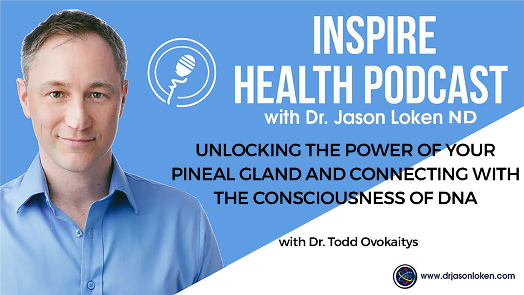 Episode 77: Unlocking the Power Of Your Pineal Gland And Connecting With The Consciousness Of DNA With Dr. Todd Ovokaitys