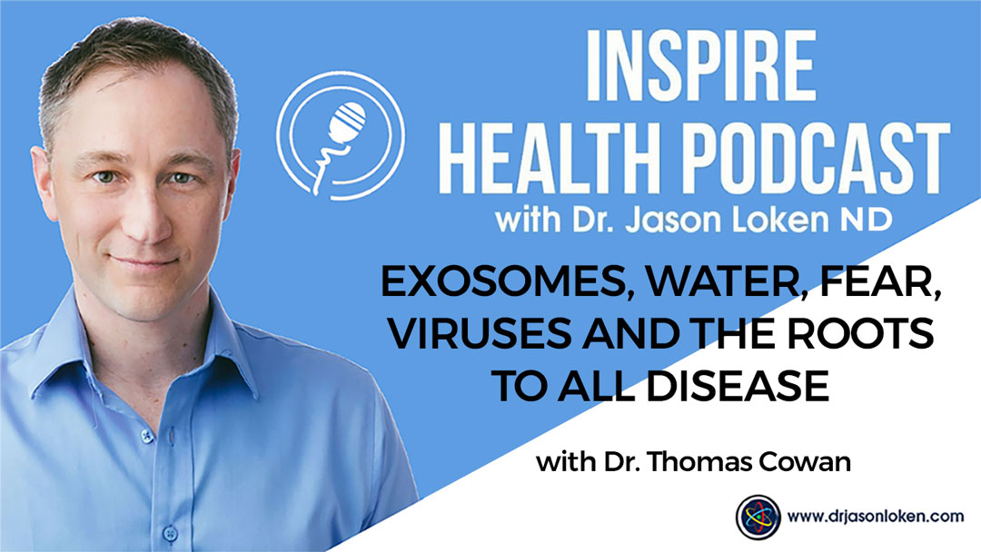Episode 81: Exosomes, water, fear, viruses and the roots to all disease With Dr Thomas Cowan