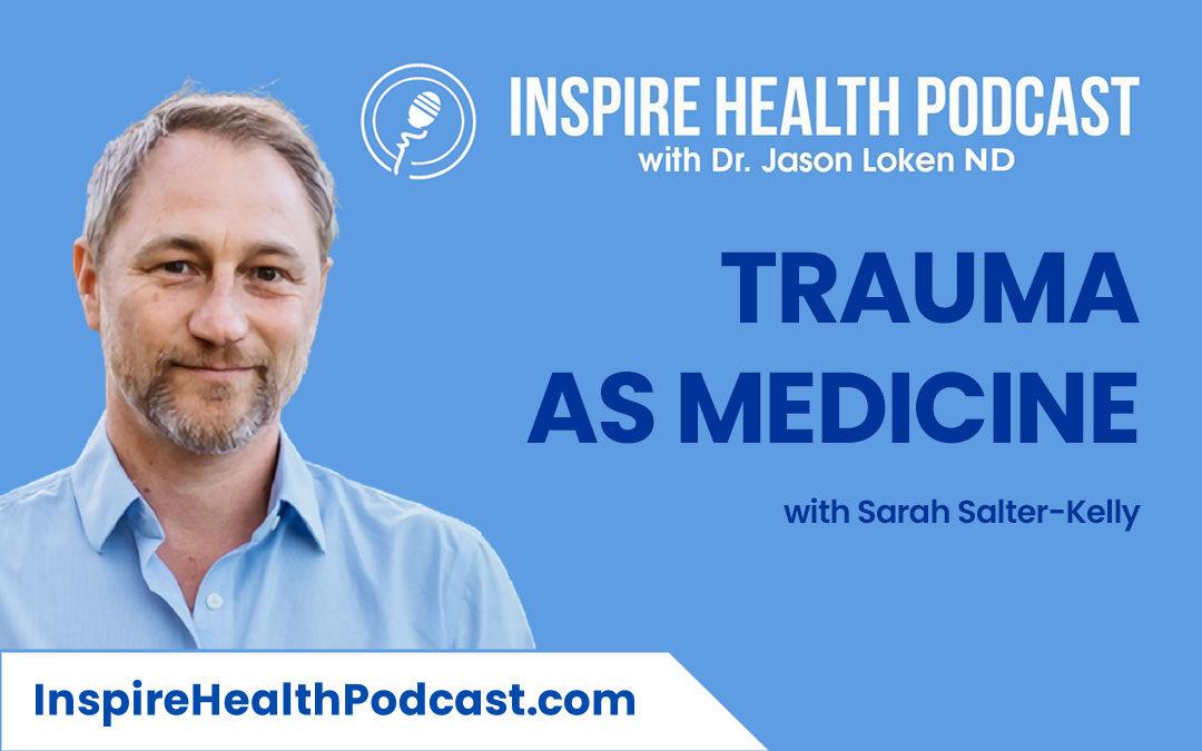 Episode 89: Trauma as Medicine with Sarah Salter-Kelly