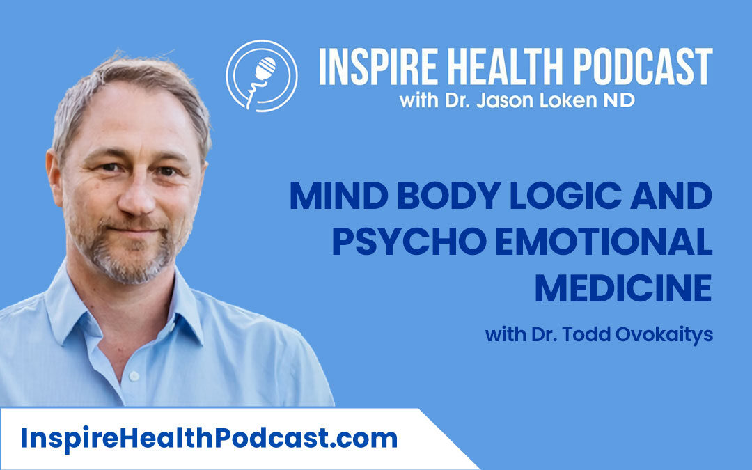 Episode 92: Mind Body Logic And Psycho Emotional Medicine with Dr. Todd Ovokaitys