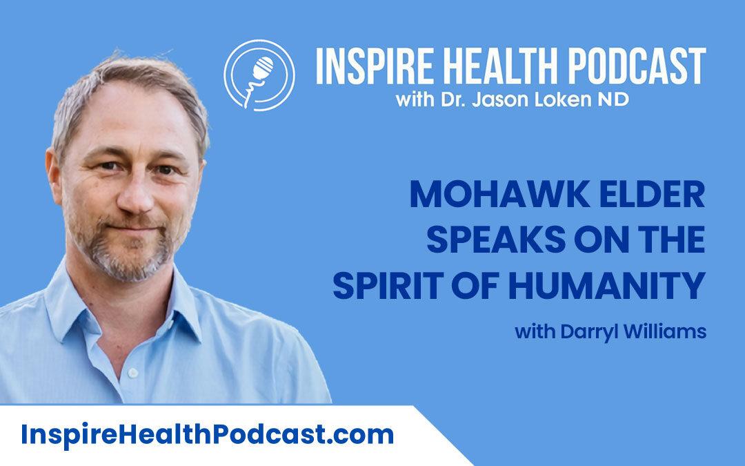 Episode 95: Mohawk Elder Speaks On The Spirit Of Humanity with Darryl Williams