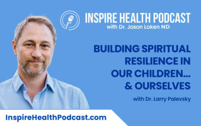 Episode 104: Building Spiritual Resilience in Our Children… & Ourselves with Dr. Larry Palevsky
