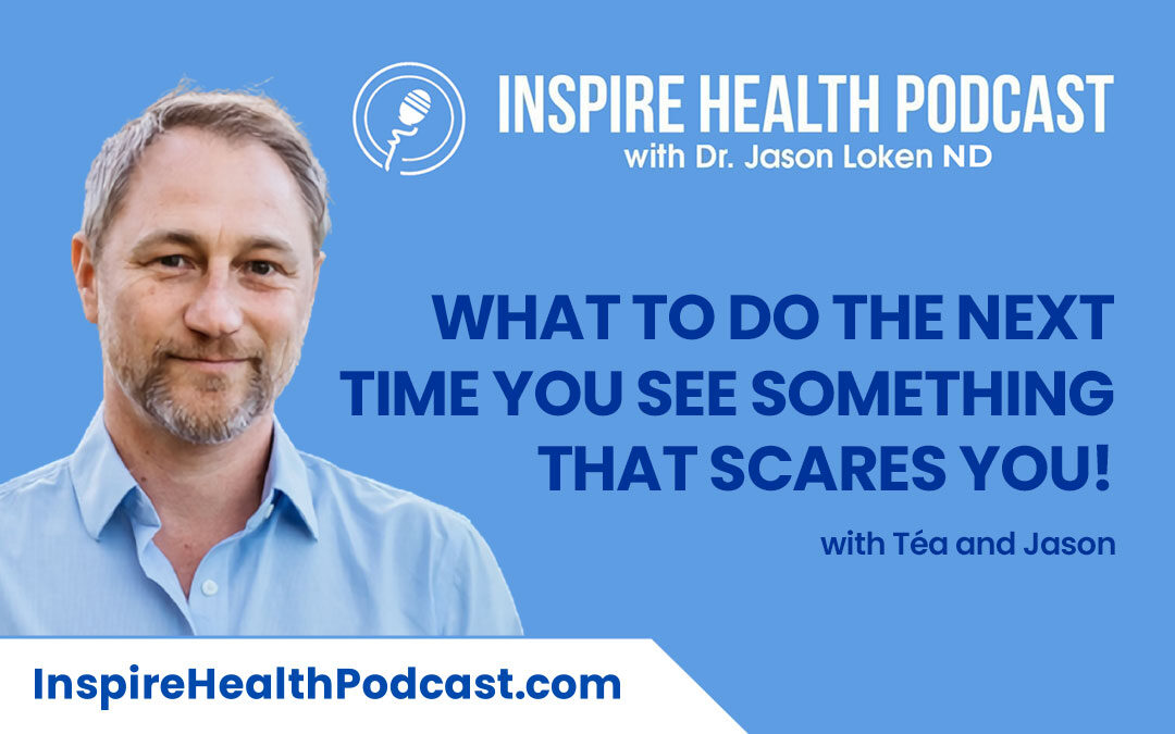 Episode 108: What to do the next time you see something that scares you! With Téa and Jason