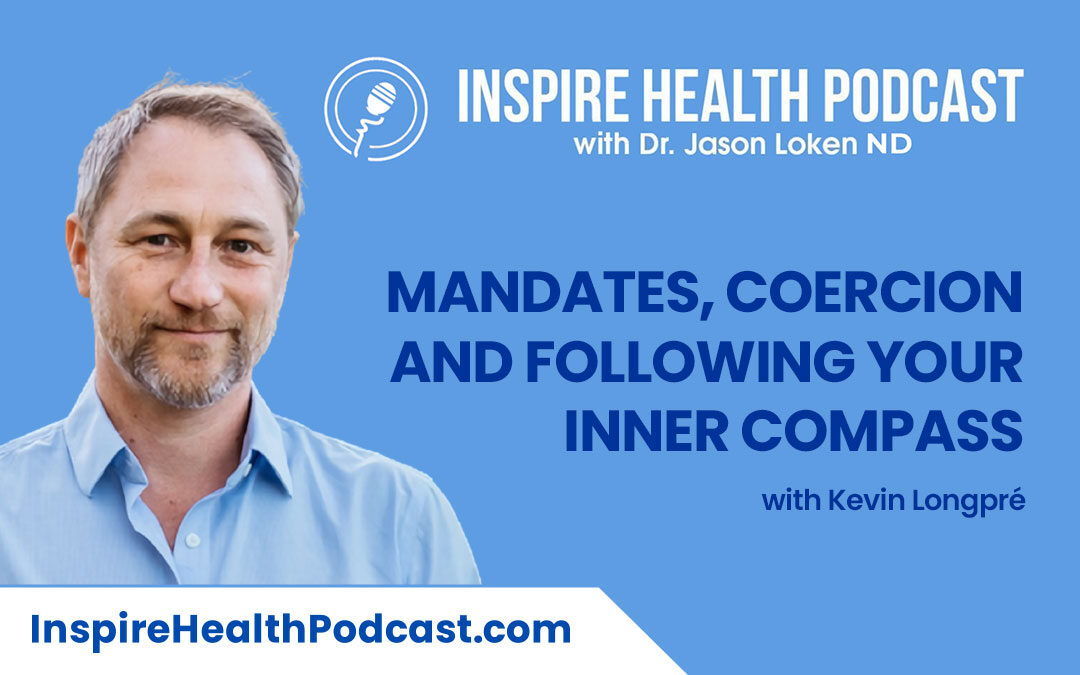 Episode 109: Mandates, Coercion And Following Your Inner Compass with Kevin Longpré