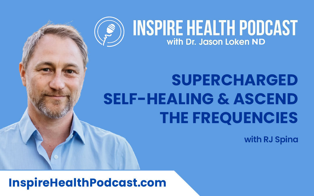 Episode 112: Supercharged Self-Healing & Ascend The Frequencies With RJ Spina